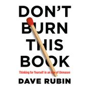Don't Burn This Book: Thinking for Yourself in an Age of Unreason Audiobook, by Dave Rubin