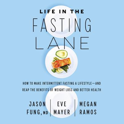 Life in the Fasting Lane: How to Make Intermittent Fasting a Lifestyle—and Reap the Benefits of Weight Loss and Better Health Audiobook, by