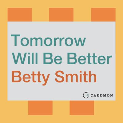 Tomorrow Will Be Better: A Novel Audiobook, by Betty Smith