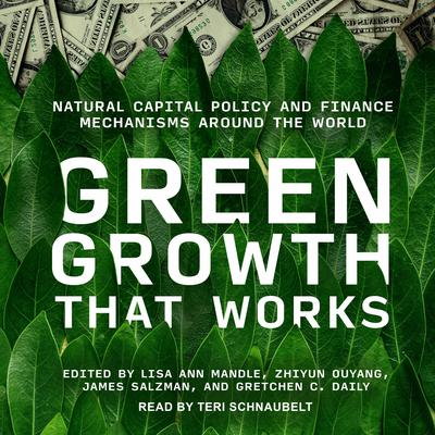 Green Growth That Works: Natural Capital Policy and Finance Mechanisms Around the World Audiobook, by Author Info Added Soon