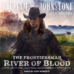 River of Blood Audiobook, by J. A. Johnstone, William W. Johnstone