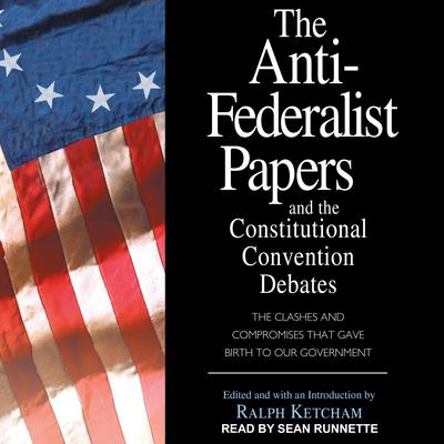 The Anti-Federalist Papers and the Constitutional Convention Debates Audiobook, by Author Info Added Soon