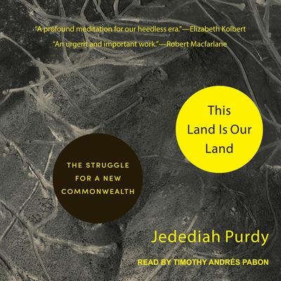 This Land Is Our Land: The Struggle for a New Commonwealth Audiobook, by Jedediah Purdy