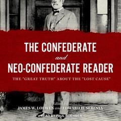 The Confederate and Neo-Confederate Reader: The Great Truth about the Lost Cause Audiobook, by Edward H. Sebesta, James Loewen, James W. Loewen