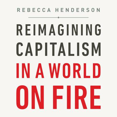 Reimagining Capitalism in a World on Fire Audiobook, by