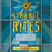 Strange Rites: New Religions for a Godless World Audiobook, by Tara Isabella Burton