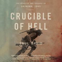 Crucible of Hell: The Heroism and Tragedy of Okinawa, 1945 Audiobook, by Saul David
