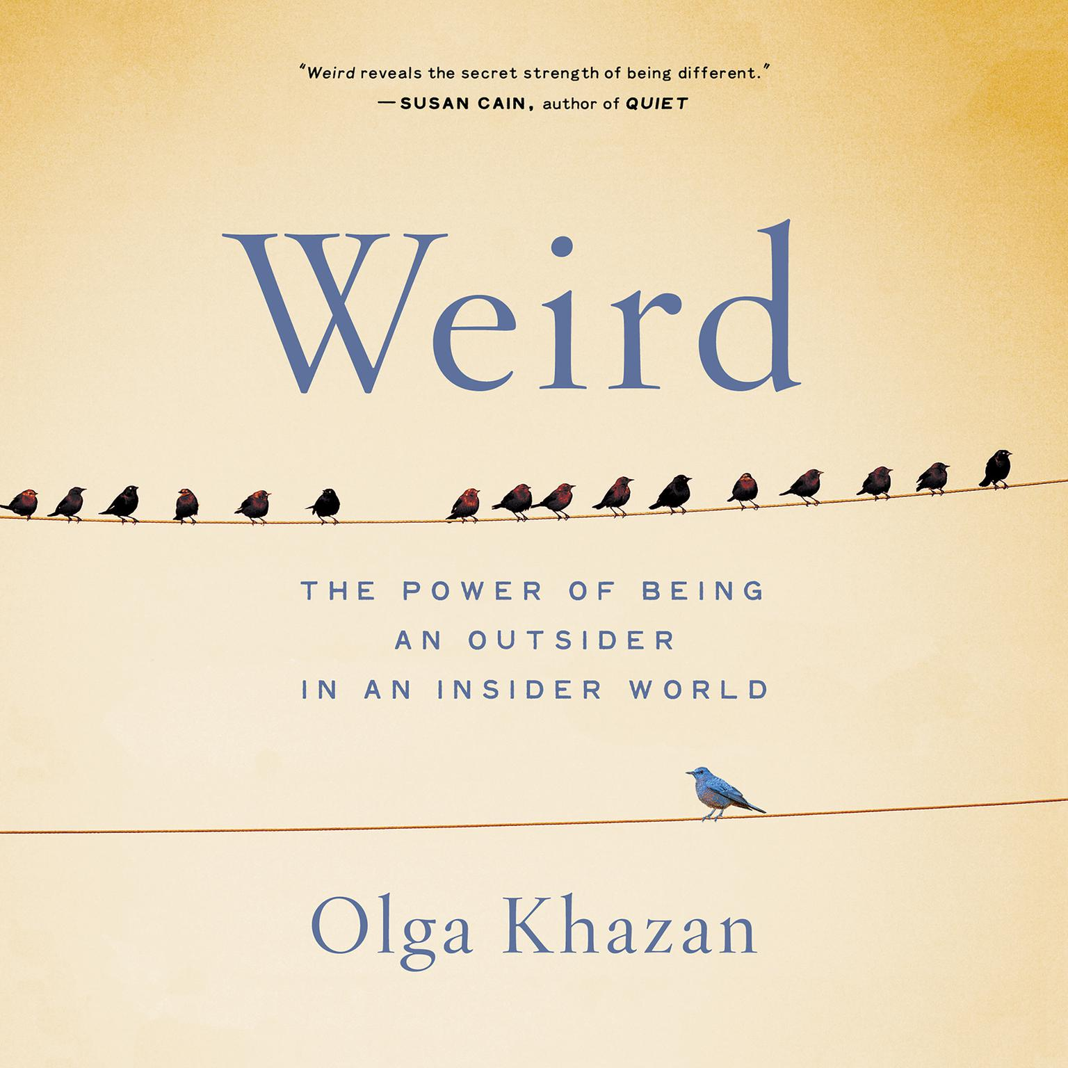 Weird: The Power of Being an Outsider in an Insider World Audiobook, by Olga Khazan