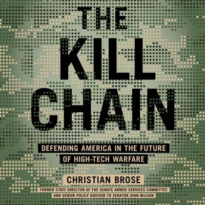 The Kill Chain: Defending America in the Future of High-Tech Warfare Audiobook, by Christian Brose