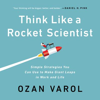 Think Like a Rocket Scientist: Simple Strategies You Can Use to Make Giant Leaps in Work and Life Audiobook, by