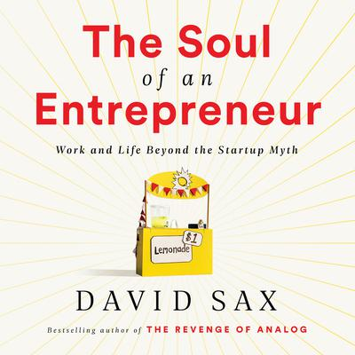 The Soul of an Entrepreneur: Work and Life Beyond the Startup Myth Audiobook, by David Sax