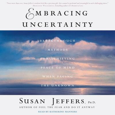 Embracing Uncertainty: Breakthrough Methods for Achieving Peace of Mind When Facing the Unknown Audiobook, by