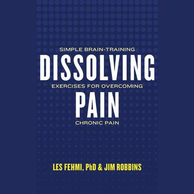 Dissolving Pain: Simple Brain-Training Exercises for Overcoming Chronic Pain Audiobook, by
