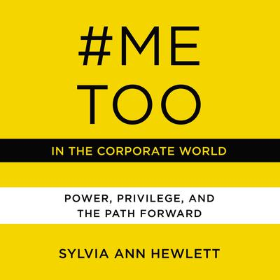 #MeToo in the Corporate World: Power, Privilege, and the Path Forward Audiobook, by Sylvia Ann Hewlett