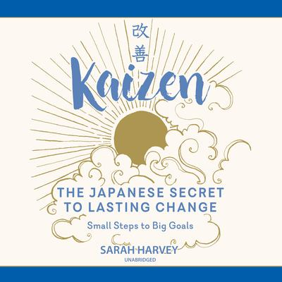 Kaizen: The Japanese Secret to Lasting Change; Small Steps to Big Goals Audiobook, by Sarah Harvey
