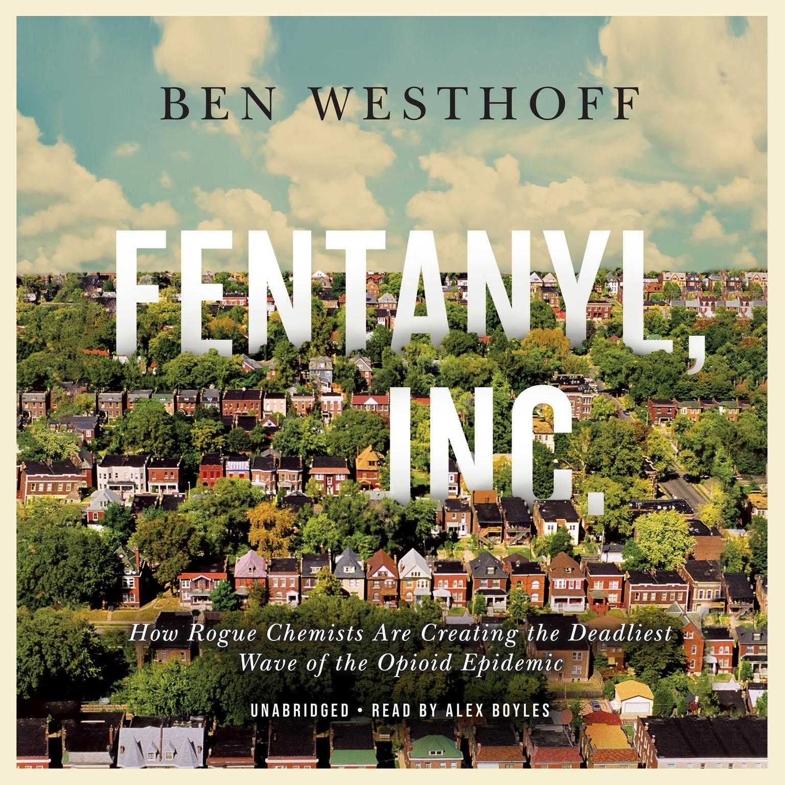 Printable Fentanyl, Inc.: How Rogue Chemists are Creating the Deadliest Wave of the Opioid Epidemic Audiobook Cover Art