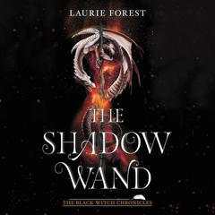The Shadow Wand Audiobook, by Laurie Forest