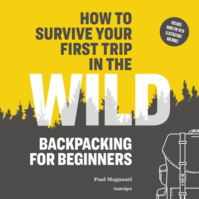 How to Survive Your First Trip in the Wild: Backpacking for Beginners Audiobook, by Paul Magnanti