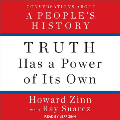 Truth Has a Power of Its Own: Conversations About A People's History Audiobook, by Howard Zinn