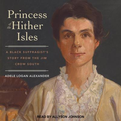 Princess of the Hither Isles: A Black Suffragist's Story from the Jim Crow South Audiobook, by