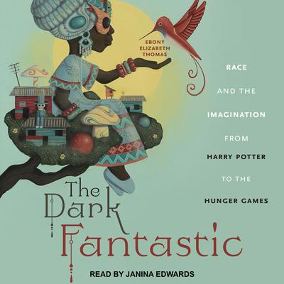 The Dark Fantastic: Race and the Imagination from Harry Potter to the Hunger Games Audiobook, by Ebony Elizabeth Thomas