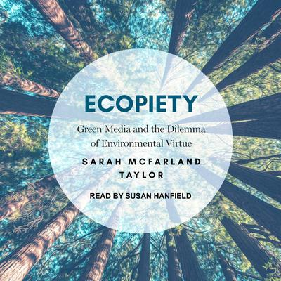 Ecopiety: Green Media and the Dilemma of Environmental Virtue Audiobook, by Sarah McFarland Taylor