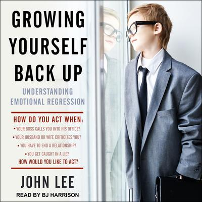 Growing Yourself Back Up: Understanding Emotional Regression Audiobook, by