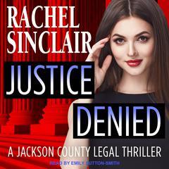 Justice Denied: A Harper Ross Legal Thriller Audiobook, by Rachel Sinclair