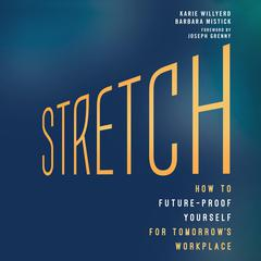 Stretch: How to Future-Proof Yourself for Tomorrows Workplace Audiobook, by Barbara Mistick, Karie Willyerd