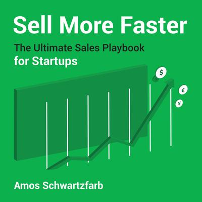 Sell More Faster: The Ultimate Sales Playbook for Start-Ups Audiobook, by Amos Schwartzfarb