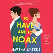 To Have and to Hoax: A Novel Audiobook, by Martha Waters