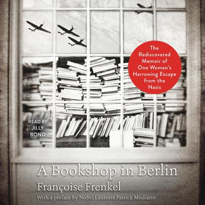 A Bookshop in Berlin: The Rediscovered Memoir of One Womans Harrowing Escape from the Nazis Audiobook, by Françoise Frenkel