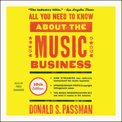 All You Need to Know About the Music Business: 10th Edition Audiobook, by Donald S. Passman