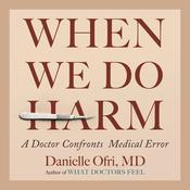 When We Do Harm: A Doctor Confronts Medical Error Audiobook, by Danielle Ofri
