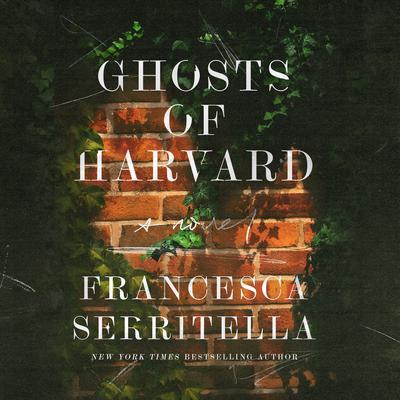 Ghosts of Harvard: A Novel Audiobook, by Francesca Serritella