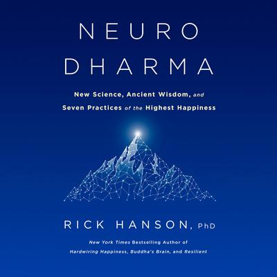Neurodharma: New Science, Ancient Wisdom, and Seven Practices of the Highest Happiness Audiobook, by