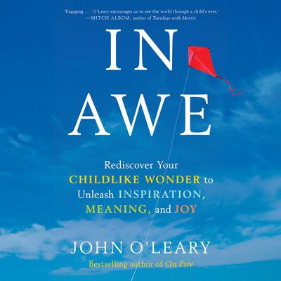 In Awe: Rediscover Your Childlike Wonder to Unleash Inspiration, Meaning, and Joy Audiobook, by John O'Leary