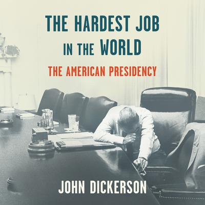 The Hardest Job in the World: The American Presidency Audiobook, by