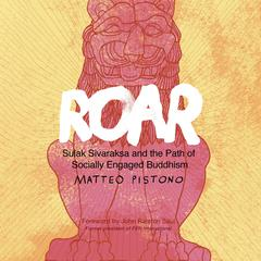 Roar: Sulak Sivaraksa and the Path of Socially Engaged Buddhism Audiobook, by Matteo Pistono