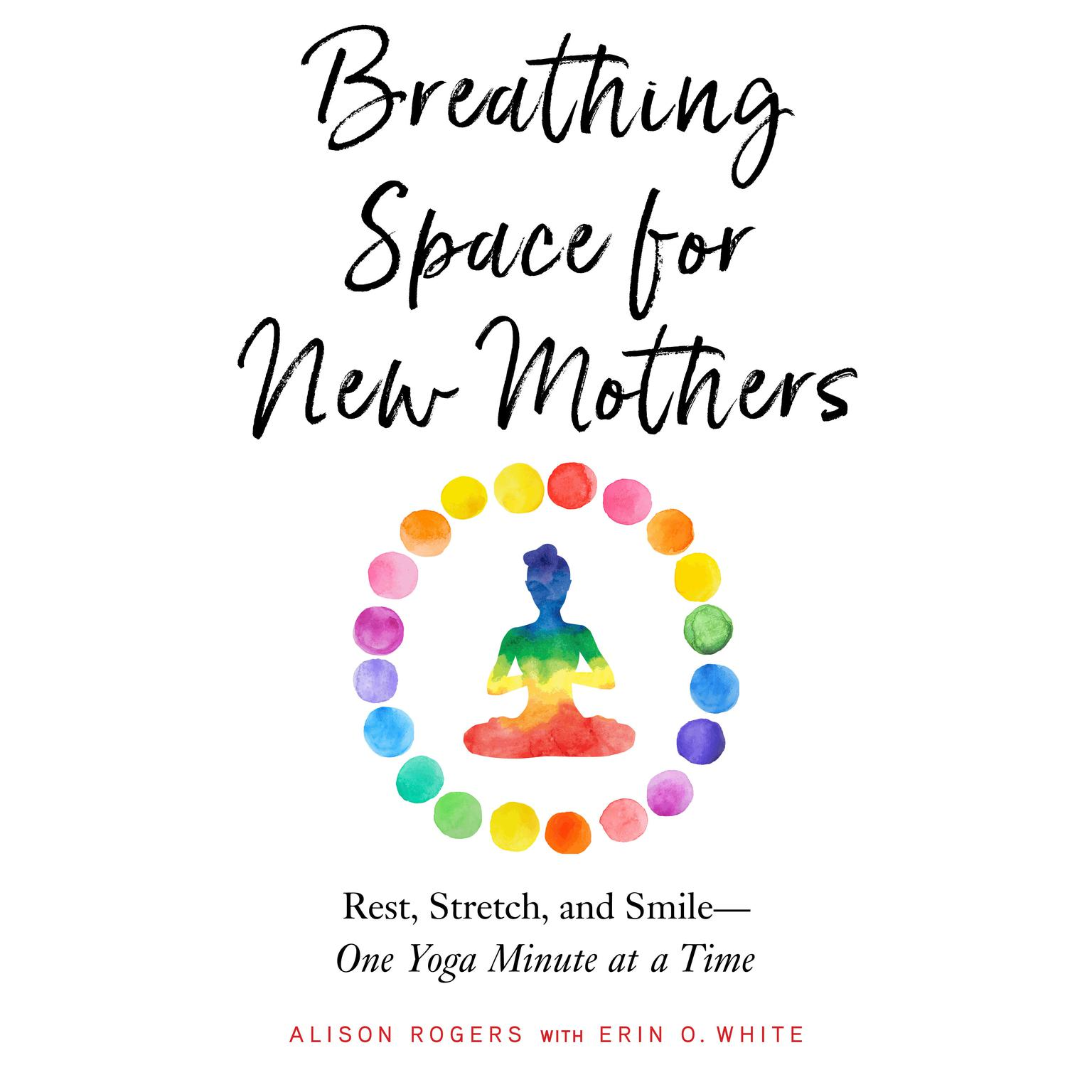 Printable Breathing Space for New Mothers: Rest, Stretch, and Smile--One Yoga Minute at a Time Audiobook Cover Art