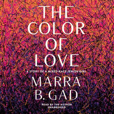 The Color of Love: A Story of a Mixed-Race Jewish Girl Audiobook, by Marra B. Gad