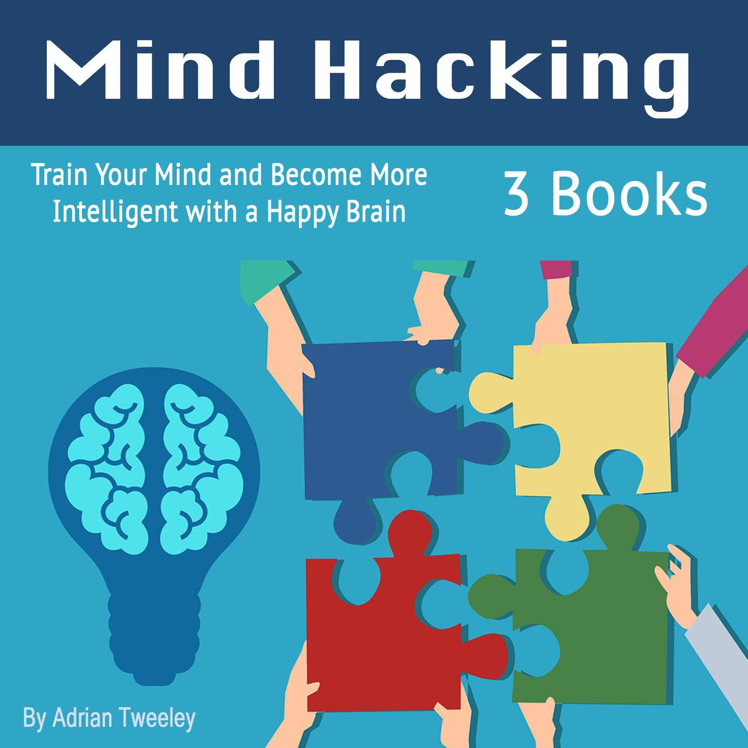 Printable Mind Hacking: Train Your Mind and Become More Intelligent with a Happy Brain Audiobook Cover Art