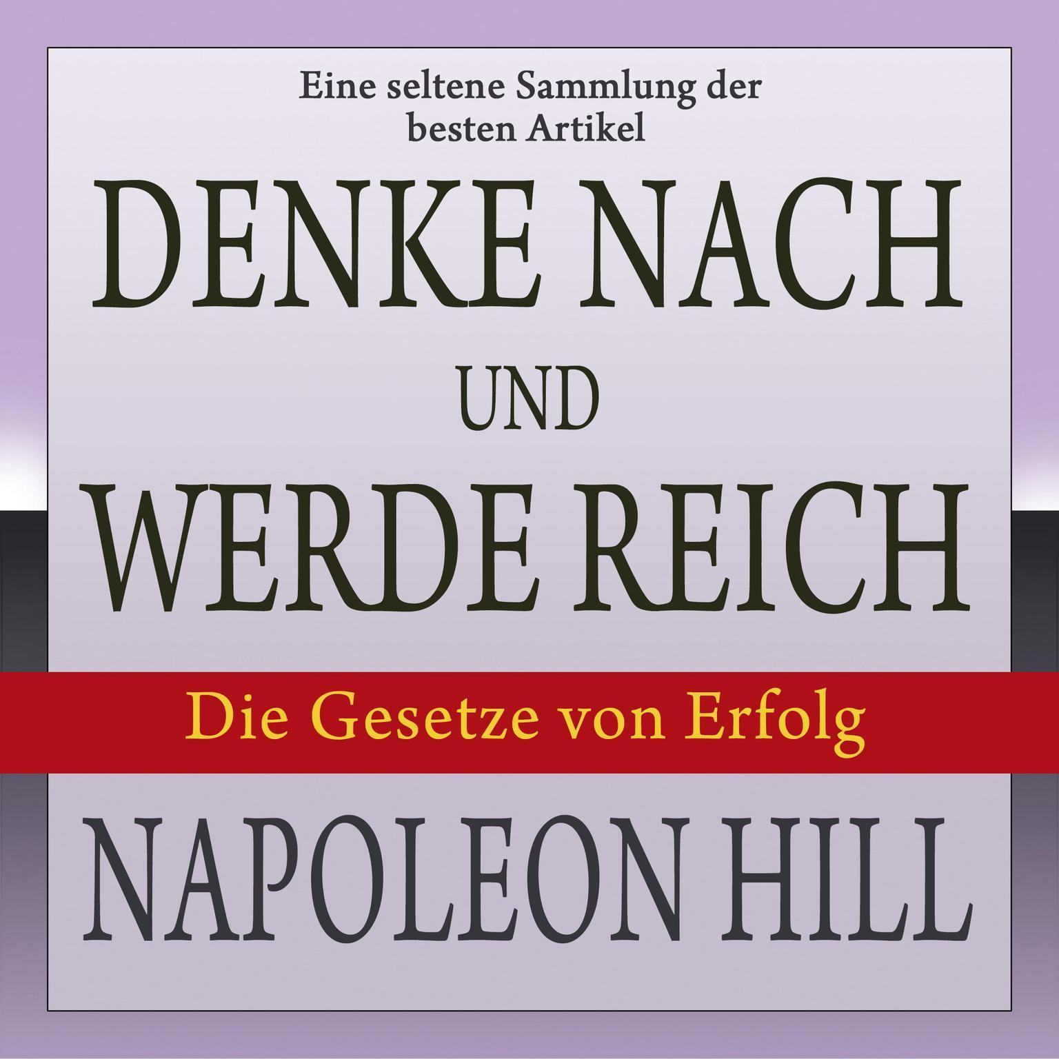 Printable Denke nach und werde reich: Die Gesetze von Erfolg. Eine seltene Sammlung der besten Artikel von Napoleon Hill Audiobook Cover Art