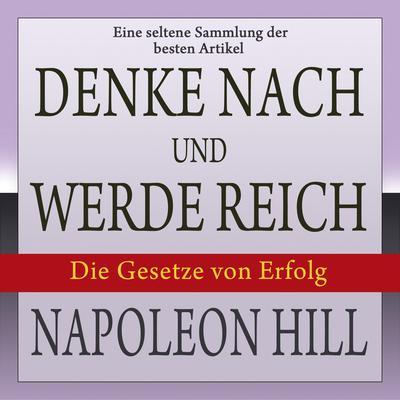 Denke nach und werde reich: Die Gesetze von Erfolg. Eine seltene Sammlung der besten Artikel von Napoleon Hill Audiobook, by Napoleon Hill