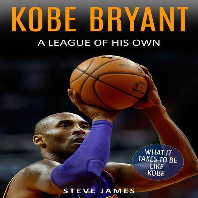Kobe Bryant: A League Of His Own Audiobook, by