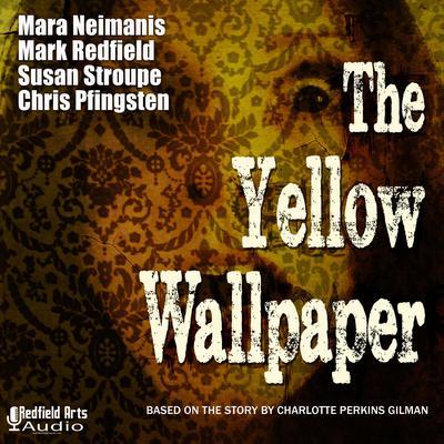 The Yellow Wallpaper: An Audio Drama Adaptation Audiobook, by Charlotte Perkins Gilman