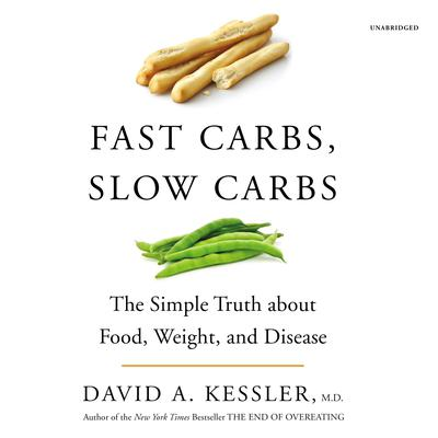 Fast Carbs, Slow Carbs: The Simple Truth about Food, Weight, and Disease Audiobook, by David A. Kessler