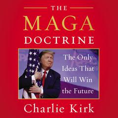The MAGA Doctrine: The Only Ideas That Will Win the Future Audiobook, by Charlie Kirk