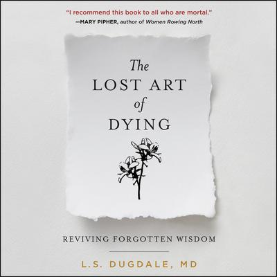 The Lost Art of Dying: Reviving Forgotten Wisdom Audiobook, by L. S. Dugdale