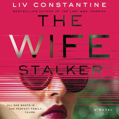 The Wife Stalker: A Novel Audiobook, by Liv Constantine